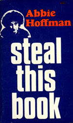 Click image for larger version.  Name:Abbie_hoffman_steal_this_book.jpg Views:27 Size:23.0 KB ID:25354