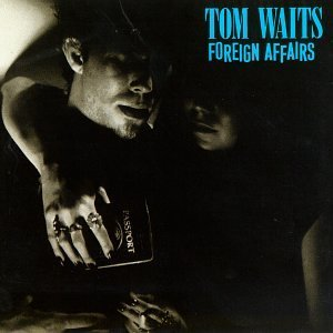 Click image for larger version.  Name:Foreign_Affairs_Tom_Waits.jpg Views:13 Size:16.3 KB ID:24515