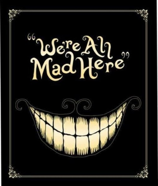 Click image for larger version.  Name:we're all mad here.jpg Views:2 Size:42.5 KB ID:21247